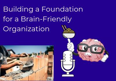 Building a Foundation for a Brain-Friendly Organization
