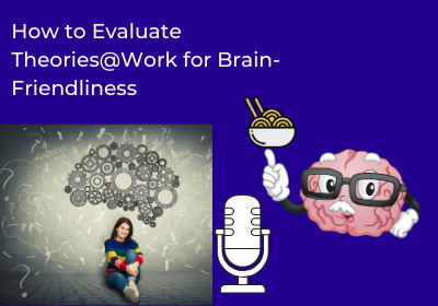 How to Evaluate Theories@Work for Brain-Friendliness