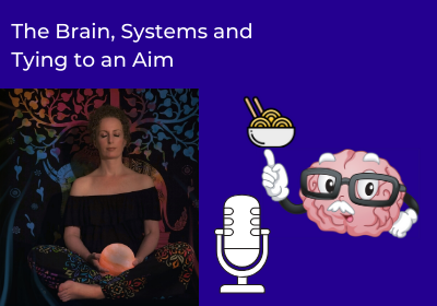 The Brain, Systems and Aim – 39