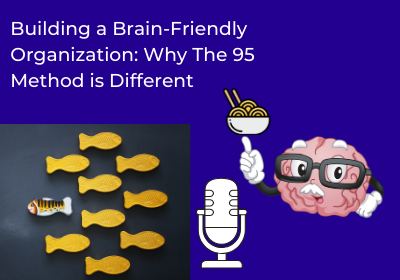 Building a Brain-Friendly Organization: Why The 95 Method is Different