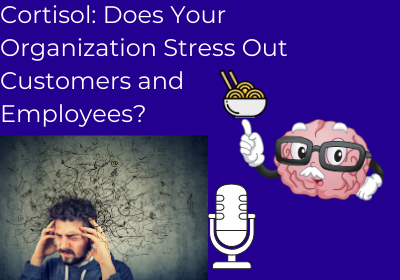 Cortisol: Does Your Organization Stress Out Your Customers and Employees?