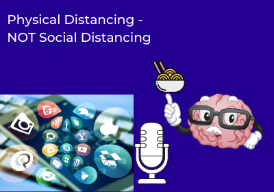 Physical Distancing – NOT Social Distancing