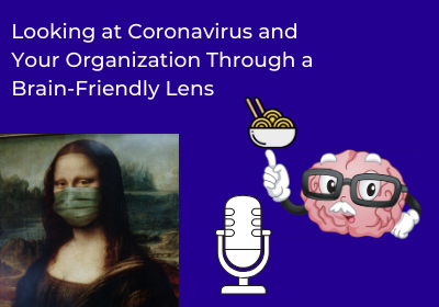 Looking at the Coronavirus and Your Organization Through a Brain-Friendly Lens