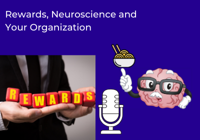 Rewards, Neuroscience and Your Organization