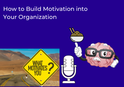 How to Build Motivation into Your Organization