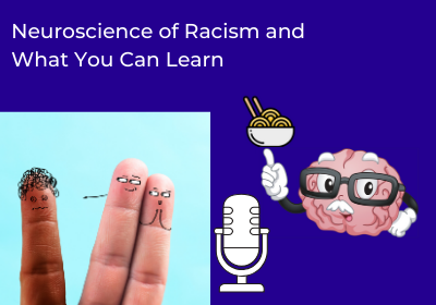 Racism Learnings – Neuroscience to Build Better Organizations