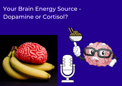 Your Brain Energy Source – Dopamine or Cortisol?