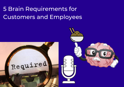 5 Brain Requirements for Customers and Employees