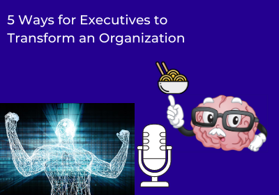 5 Ways for Executives to Transform an Organization