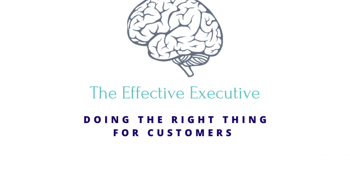 The Effective Executive – Doing the Right Thing for the Customer