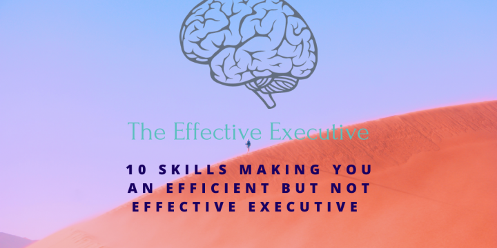 10 Skills Making You an Efficient but NOT an Effective Executive