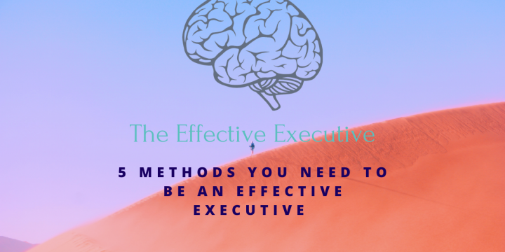 5 Methods You Need to Become an Effective Executive
