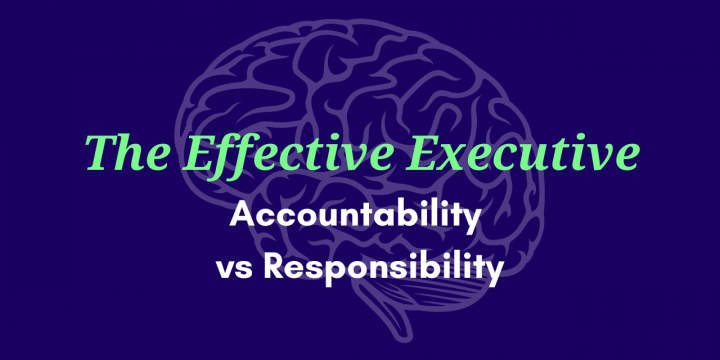 The Effective Executive – Accountability vs Responsibility