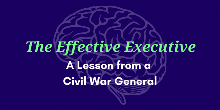 The Effective Executive – Lessons from a Civil War General
