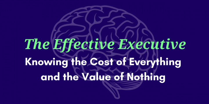 Knowing the Cost of Everything and the Value of Nothing