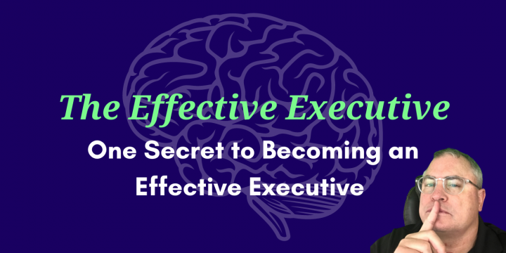 One Secret to Becoming an Effective Executive