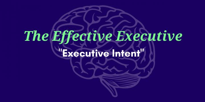 "The Effective Executive – ""Executive Intent"""