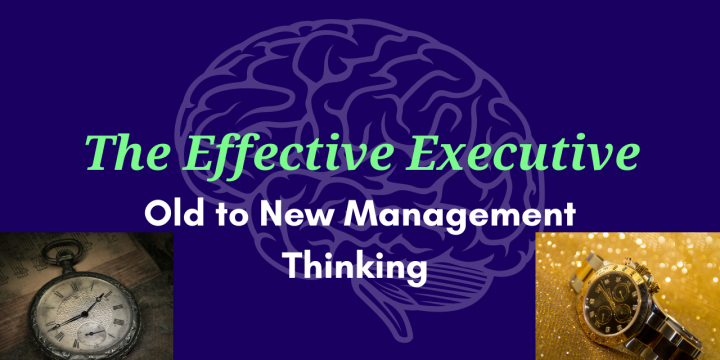 The Effective Executive – Old to New Management Thinking