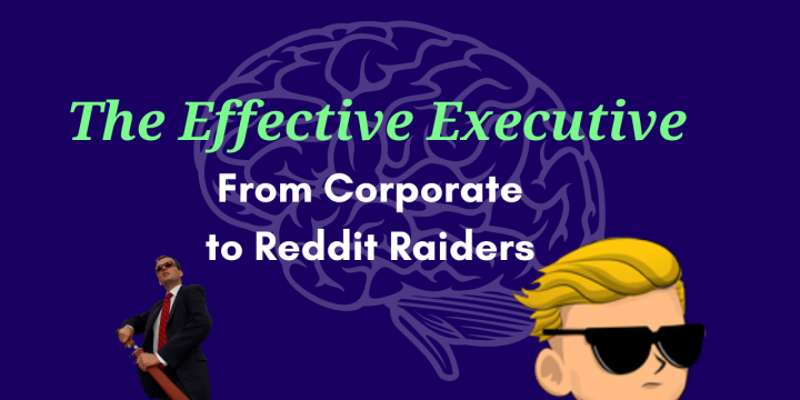 The Effective Executive – From Corporate to Reddit Raiders