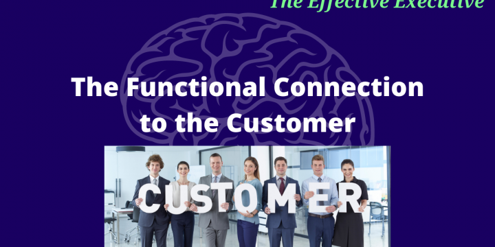 The Effective Executive – The Functional Connection to the Customer