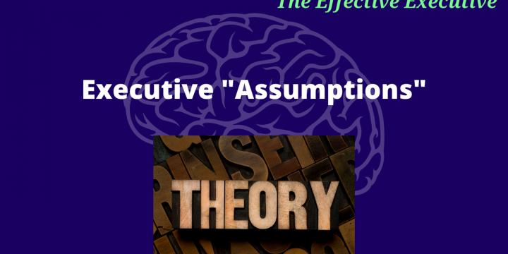 The Effective Executive – Executive Assumptions