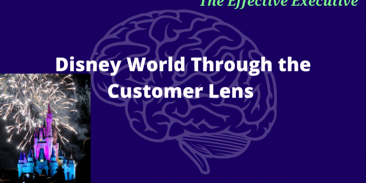 The Effective Executive – Looking at Disney Through the Customer Lens
