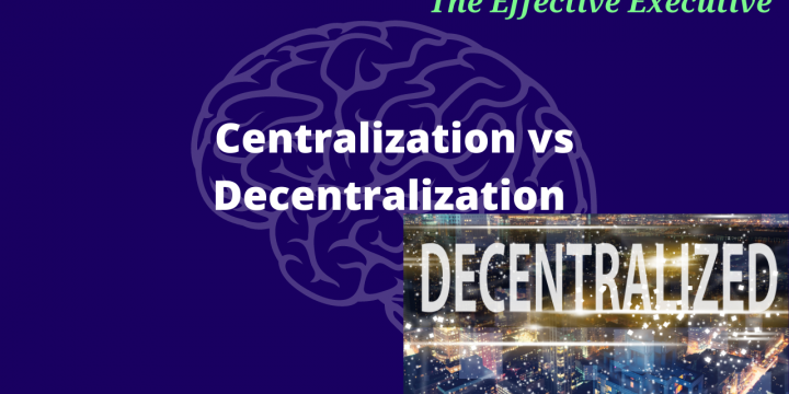 The Effective Executive – Centralization vs. Decentralization