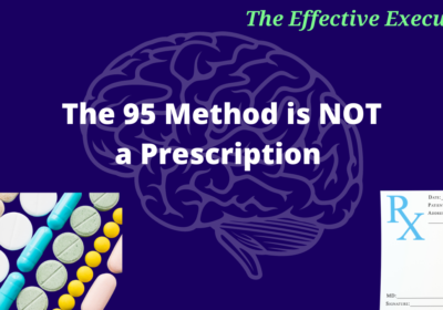The Effective Executive – The 95 Method is NOT a Prescription