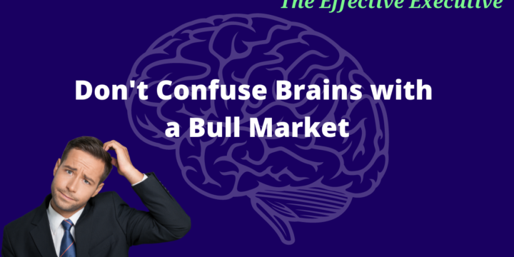 Don't Confuse Brains with a Bull Market