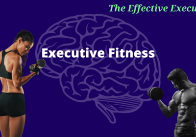 The Effective Executive – Executive Fitness