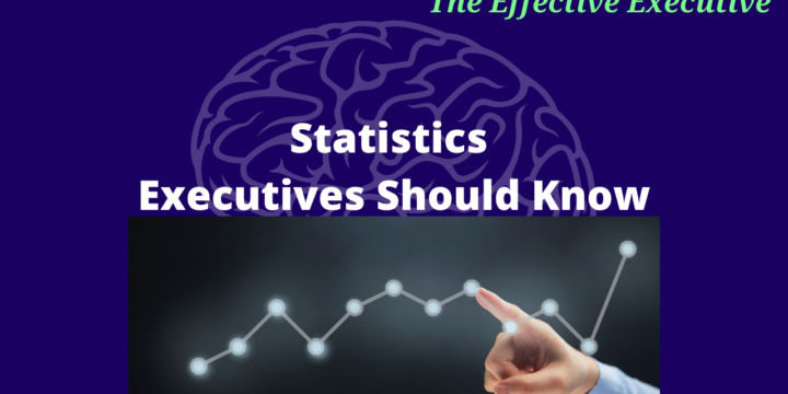 The Effective Executive – Statistics Executives Should Know