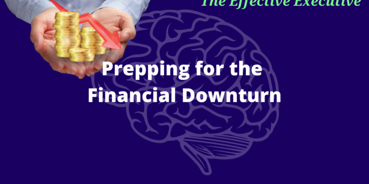 The Effective Executive – Prepping for the Financial Downturn