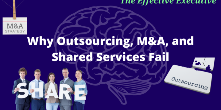 Why Outsourcing, M&A, and Shared Services Fail