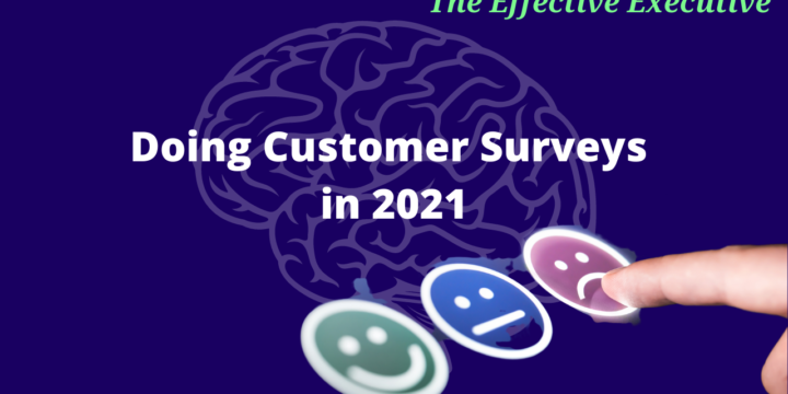 The Effective Executive – Doing Customer Surveys in 2021