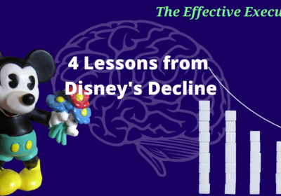 The Effective Executive – 4 Lessons from Disney's Decline