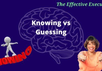 The Effective Executive – Knowing vs Guessing